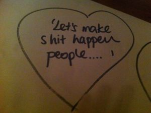 Let's make shit happen people